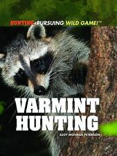 Varmint Hunting (Hunting: Pursuing Wild Game!)-ExLibrary
