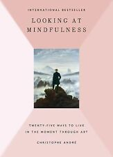 Looking at Mindfulness: 25 Ways to Live in the Moment Through Art Andre, Christ