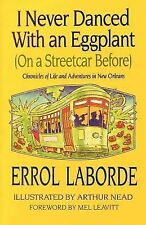 I Never Danced With an Eggplant On a Streetcar Before: Chronicles Of Life And