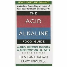 The Acid-Alkaline Food Guide - Second Edition : A Quick Reference to Foods...