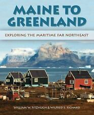 MAINE TO GREENLAND - WILFRED E. RICHARD WILLIAM W. FITZHUGH (HARDCOVER) NEW