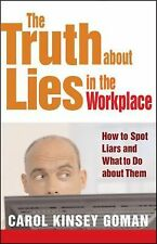 The Truth about Lies in the Workplace : How to Spot Liars and What to Do...
