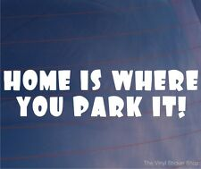 HOME IS WHERE YOU PARK IT Funny Car/Campervan/Caravan/Window/Bumper Sticker