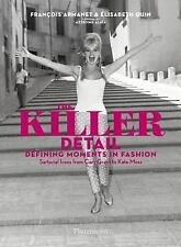 The Killer Detail : Defining Moments in Fashion by Élisabeth Quin BOOK