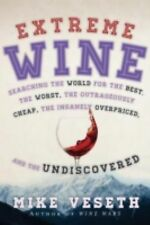 Extreme Wine: Searching the World for the Best, the Worst, the Outrageously Chea