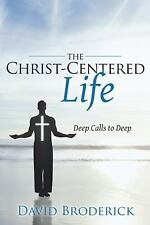 The Christ-Centered Life : Deep Calls to Deep by David Broderick (2013,...