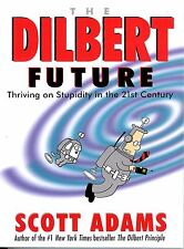 THE DILBERT FUTURE: Thriving on Stupidity in the 21st Century by Scott Adams PB