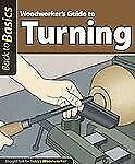 Woodworker's Guide to Turning : Straight Talk for Today's Woodworker by...