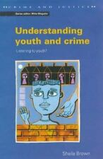 Crime and Justice: Understanding Youth and Crime : Listening to Youth? by...