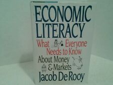 Economic Literacy: What Everyone Needs to Know About Money & Markets De Rooy, J,