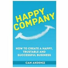 Happy Company : How to Create a Happy, Trustable and Successful Business by...