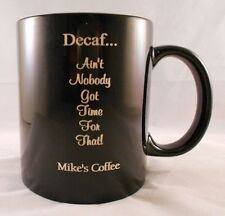 Personalized Laser Engraved Coffee Mug, Decaf... Ain't Nobody Got Time For That!