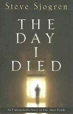 The Day I Died: An Unforgettable Story of Life After Death - Sjogren, Steve - Pa