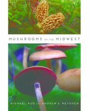 Mushrooms of the Midwest by Michael Kuo and Andrew S. Methven (2014, Paperback)