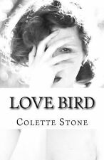 Love Bird : A Collection of Poems by Colette Stone (2013, Paperback)