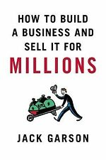 How to Build a Business and Sell It for Millions by Jack Garson (2011,...