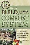 Back to Basics Ser.: How to Build, Maintain, and Use a Compost System :...