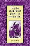 Kingship and Political Practice in Colonial India 51 by Pamela G. Price...