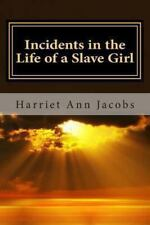Incidents in the Life of a Slave Girl by Harriet Ann Jacobs (2013, Paperback)