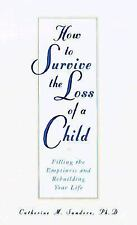How to Survive the Loss of a Child: Filling the Emptiness & Rebuilding Your Life