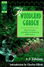A Woodland Garden: Creating A Garden In Harmony with Nature by Arthur T. Johnson