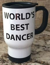 Travel Coffee Tea Mug Stainless Steel White WORLD'S BEST DANCER New Great Gift