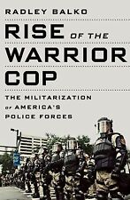 Rise of the Warrior Cop: The Militarization of America's Police Forces by Balko