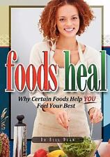 Foods Heal : Why Certain Foods Help You Feel Your Best by Bill Dean (2010,...