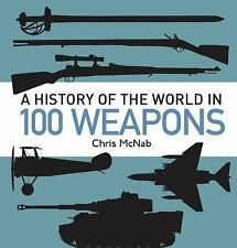 A History of the World in 100 Weapons by Chris McNab (2014, Hardcover)