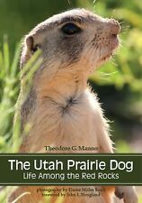 The Utah Prairie Dog : Legend of the Red Rocks by Theodore G. Manno (2014,...