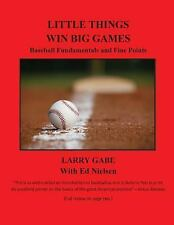 Little Things Win Big Games : Baseball Fundamentals and Fine Points by Larry...