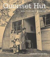 Quonset Hut : Metal Living for a Modern Age by Julie Decker and Chris Chiel...