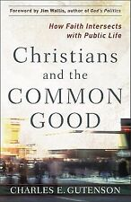 Christians and the Common Good: How Faith Intersects with Public Life, Charles G