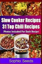 Slow Cooker Recipes - 31 Top Chili Recipes by Sophia Seeds (2014, Paperback)