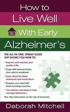 How to Live Well with Early Alzheimer's: A Complete Program for Enhancing Your Q