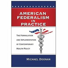 American Federalism in Practice: The Formulation and Implementation of Contempo
