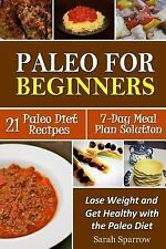 Paleo for Beginners : Lose Weight and Get Healthy with the Paleo Diet,...