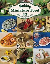 Making Miniature Food : 16 Small-Scale Projects to Make by Angie Scarr (2016,...