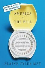 America and the Pill : A History of Promise, Peril, and Liberation by Elaine...