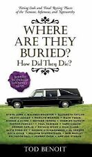 Where Are They Buried?: How Did They Die?  Fitting Ends and Final Resting Place