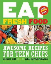 Eat Fresh Food: Awesome Recipes for Teen Chefs by Gold, Rozanne