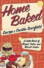 Home Baked: A Little Book of Bread, Cake and Biscuit Recipes, Cecilia Scurfield,