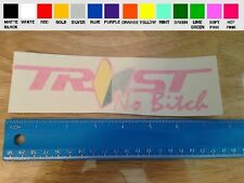 Trust No B!tch sticker decal car truck window laptop jdm illest 4x4 badge drift