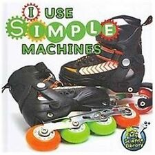 I Use Simple Machines (My First Science Library)