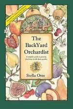 The Backyard Orchardist : A Complete Guide to Growing Fruit Trees in the Home...