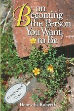 On Becoming the Person You Want to Be by Henry E. Roberts (1997, Hardcover)