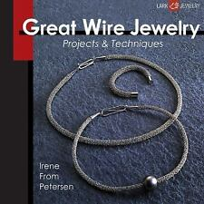 Great Wire Jewelry : Projects and Techniques by Irene From Petersen (2010,...