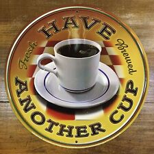 HAVE ANOTHER CUP Round Embossed Metal TIN COFFEE SIGN Fun Kitchen Diner Wall Art
