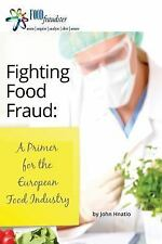 Fighting Food Fraud : A Primer for the European Food Industry by John Hnatio...