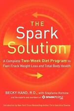 The Spark Solution : A Complete Two-Week Diet Program to Fast-Track Weight Lo...